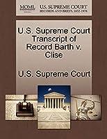 U.S. Supreme Court Transcript of Record Barth V. Clise