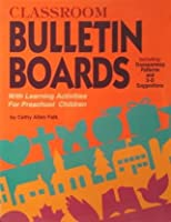 Classroom Bulletin Boards: With Learning Activities for Preschool Children (Bulletin Board Books)
