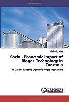 Socio - Economic Impact of Biogas Technology in Tanzania: The Case of Tanzania Domestic Biogas Programme