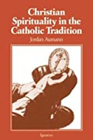 Christian Spirituality in the Catholic Tradition
