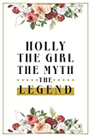 Holly The Girl The Myth The Legend: Lined Notebook / Journal Gift, 120 Pages, 6x9, Matte Finish, Soft Cover