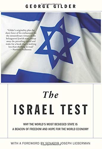 Download The Israel Test: Why the World's Most Besieged State is a Beacon of Freedom and Hope for the World Economy 1594036128