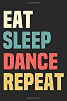 Eat Sleep Dance Repeat: Ballet Journal Notebook, 6x9 inches,120 pages, Blank Lined , Perfect Ballerina Gift Idea