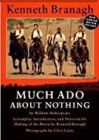Much Ado About Nothing: Screenplay, Introduction, and Notes on the Making of the Movie