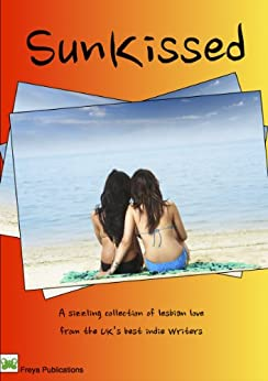 SunKissed- A Sizzling Collection of Lesbian Love by [Millar, Emma Rose , Trevithick, Rosen , Flack, Betty , Paterson-Sleep, Sam , James, Toni , Murphy, Niamh , Archer, Kiki, Ashton, Clare, Breyer-Grell, Melody , Morgan, Frankie ]