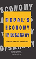 Nepal's Economy in Disarray: The Policies and Politics of Development