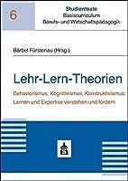 Lehr-Lern-Theorien: Behaviorismus, Kognitivismus, Konstruktivismus: Lernen und Expertise verstehen und foerdern