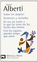 Sobre los angeles / About The Angels: Sermones Y Moradas. Yo Era Un Tonto Y Lo Que He Visto Me Ha Hecho Dos Tontos. Con Los Zapatos Puestos Tengo Que Morir (El Libro De Bolsillo)