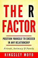 The R  Factor: Position Yourself To Succeed In Any Relationship