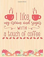 I Like My Cream And Suger With A Touch of Coffee: Lined Journal: Journal Notebook Diary: Best Gift for Moms, Daily Moments and Milestones | A Classic Ruled/Lined Composition Book/Journal To Write Anything