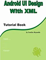 Android Ui Design With Xml: Tutorial Book