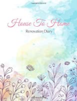 House To Home, Renovation Diary: Home Improvement Planner - Record All Renovation Details One Room At A Time - Design Ideas, Room Measurements, Task To Do List, Quotes, Purchased Items, Notes - Also Record Household Bills Etc.