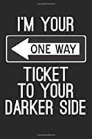 """I'm Your One Way Ticket To Your Darker Side: A Sexy Valentine's Day, Anniversary, Or Birthday Intimacy Gift For Him Or For Her, A 6x9"""" Blank Lined Notepad With 120 Wide Ruled Pages"""
