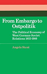 From Embargo to Ostpolitik: The Political Economy of West German-Soviet Relations, 1955–1980 (Cambridge Russian, Soviet and Post-Soviet Studies)