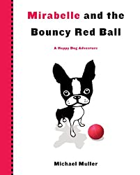 Mirabelle and the Bouncy Red Ball (Happy Dog Adventure)