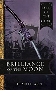 Brilliance Of The Moon (Tales of the Otori Book 3) by [Hearn, Lian]