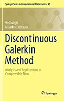 Discontinuous Galerkin Method: Analysis and Applications to Compressible Flow (Springer Series in Computational Mathematics)