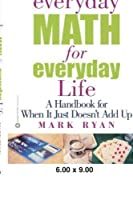 Everyday Math for Everyday Life: A Handbook for When It Just Doesn't Add Up by Mark Ryan(2002-12-01)