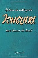 Wenn ich nicht gerade Jongliere, dann traeume ich davon!: Ein Notizbuch fuer Jongleure | 120 karierte Seiten fuer deine Notizen | Geschenk | 6x9 Format (15,24 x 22,86 cm)