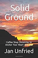 Solid Ground: Coffee Shop Chronicles to Anchor Your Heart and Soul