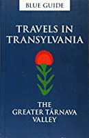 Travels in Transylvania: The Greater Tarnava Valley (Blue Guide)