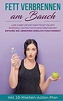 Fett verbrennen am Bauch: Low Carb? Detox? Raw Food? Paleo? Intervallfasten? Ketogene Ernaehrung? Erfahre, wie Abnehmen wirklich funktioniert!