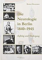 Die Neurologie in Berlin 1840-1945: Aufstieg und Niedergang