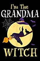 I'm The Grandma Witch: I'm The Grandma Witch Halloween Mom Custome Gifts  Journal/Notebook Blank Lined Ruled 6x9 100 Pages