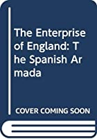 The Enterprise of England: The Spanish Armada
