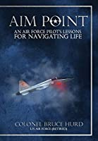 Aim Point: An Air Force Pilot's Lessons for Navigating Life