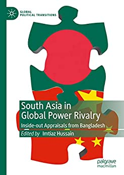 South Asia in Global Power Rivalry: Inside-out Appraisals from Bangladesh (Global Political Transitions) by [Imtiaz Hussain]