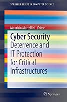 Cyber Security: Deterrence and IT Protection for Critical Infrastructures (SpringerBriefs in Computer Science)