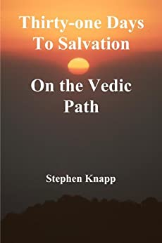 [Knapp, Stephen]のThirty-one Days to Salvation on the Vedic Path (English Edition)