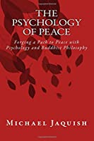 The Psychology of Peace: Forging a Path to Peace With Psychology and Buddhist Philosophy