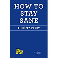 How to Stay Sane (The School of Life) (English Edition)