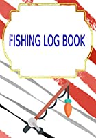 Fishing Log Book Fishing: Template Fishing Log Book Cover Glossy Size 7 X 10 Inches   Fly - Diary # Fly 110 Page Very Fast Prints.