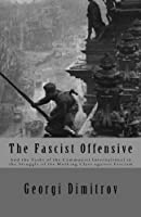 The Fascist Offensive: And the Tasks of the Communist International in the Struggle of the Working Class Against Fascism