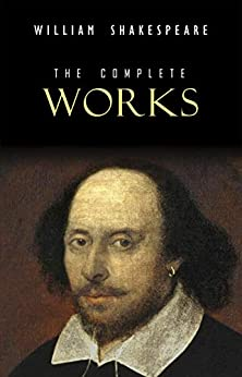 William Shakespeare: The Complete Works (Illustrated) by [Shakespeare, William]