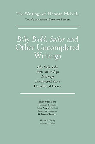 Billy Budd, Sailor and Other Uncompleted Writings (The Writings of Herman Melville: The Northwestern-Newberry Edition)