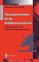 Planungsmethoden fuer die Mobilkommunikation: Funknetzplanung unter realen physikalischen Ausbreitungsbedingungen (Information und Kommunikation)