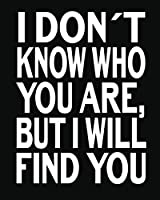 I Don't Who You Are, But I Will Find You: Candidate Tracker Book, Journal For Recruiters To Keep Track Of Their Candidates, Gift For Recruiters And HR