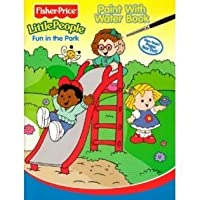 Fisher Price Little People Paint with Water - Fun in the Park (Fisher-Price Little People Paint with Water Books)