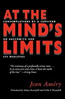 At the Mind's Limits: Contemplations by a Survivor on Auschwitz and its Realities by Jean Amery(2009-03-23)