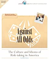Against All Odds: The Culture and Idioms of Risk-taking in America: Stories for Learning Useful Business Idioms