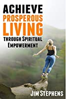 Achieve Prosperous Living Through Spiritual Empowerment