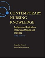 Contemporary Nursing Knowledge: Analysis and Evaluation of Nursing Models and Theories