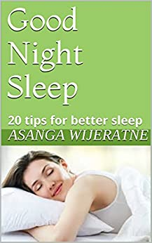 Good Night Sleep: 20 tips for better sleep by [wijeratne, Asanga]