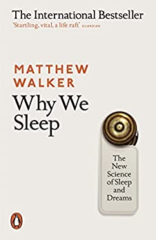Why We Sleep: The New Science of Sleep and Dreams by [Walker, Matthew]