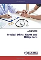 Medical Ethics: Rights and Obligations