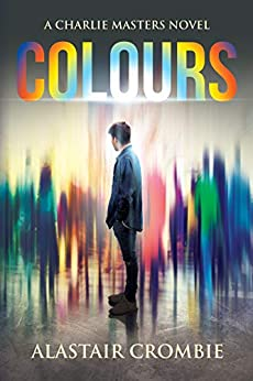 Colours (A Charlie Masters Novel Book 1) by [Crombie, Alastair]